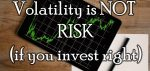 Volatility Is Not Risk; Permanent Loss of Purchasing Power Is