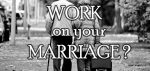 "What do people mean when they say, ""You have to work hard on your Marriage""?"